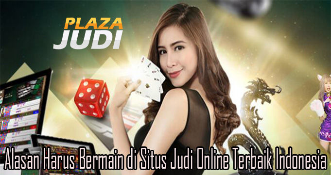Alasan Harus Bermain di Situs Judi Online Terbaik Indonesia