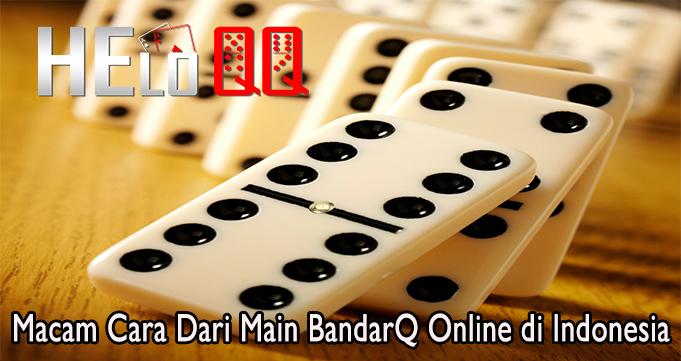 Macam Cara Dari Main BandarQ Online di Indonesia