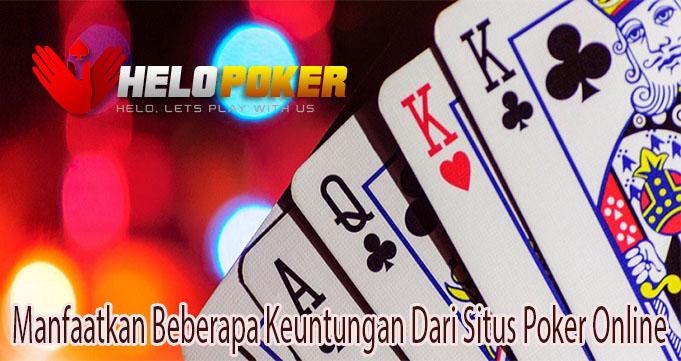 Manfaatkan Beberapa Keuntungan Dari Situs Poker Online
