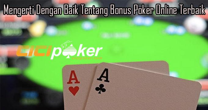 Mengerti Dengan Baik Tentang Bonus Poker Online Terbaik
