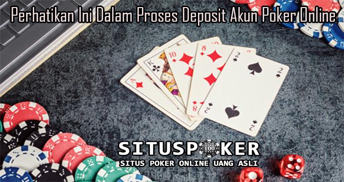 Perhatikan Ini Dalam Proses Deposit Akun Poker Online