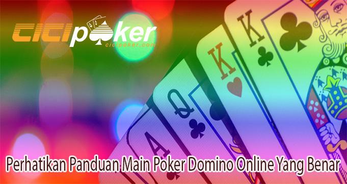 Perhatikan Panduan Main Poker Domino Online Yang Benar