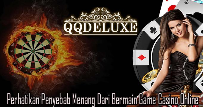 Perhatikan Penyebab Menang Dari Bermain Game Casino Online